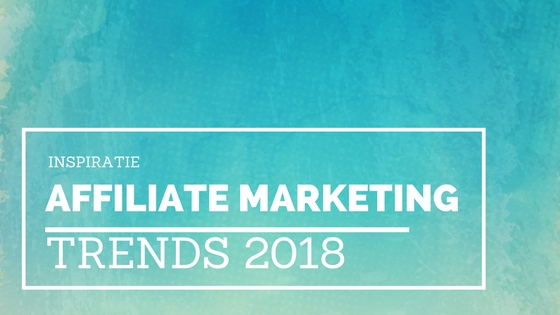 affiliate marketing trends 2018